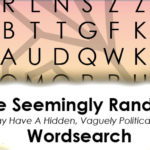 The Seemingly Random But May Have A Hidden, Vaguely Political Subtext Wordsearch